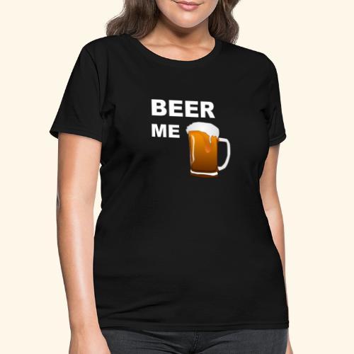 BEER ME TEE - Women's T-Shirt