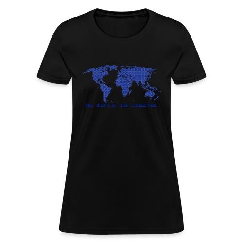 digital world - my world is digital - Women's T-Shirt