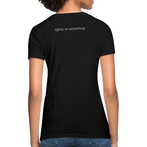 lights, or something - Women's T-Shirt