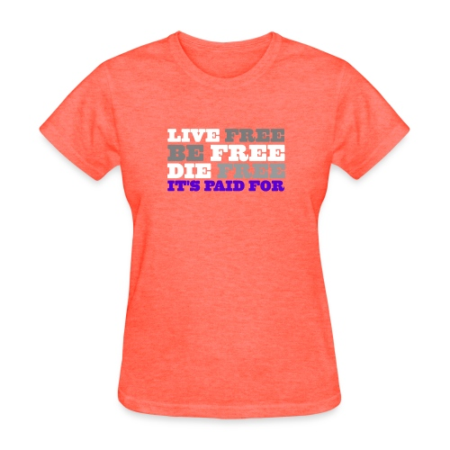 LiveFree BeFree DieFree   It's Paid For - Women's T-Shirt