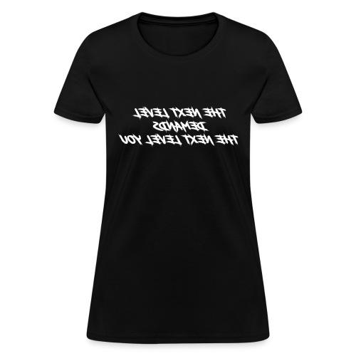 The Next Level Demands! - Mirrored - Women's T-Shirt