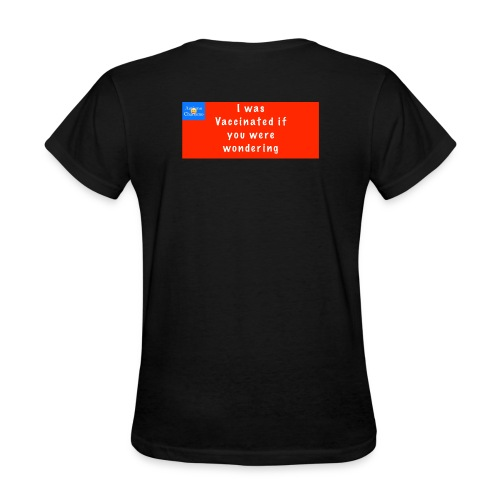 I was Vaccinated if you were wondering - Women's T-Shirt
