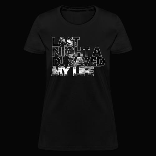 Last Night A DJ Saved My Life - Women's T-Shirt