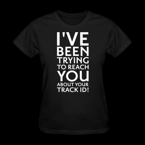 Trying To Reach You.. Track ID! - Women's T-Shirt