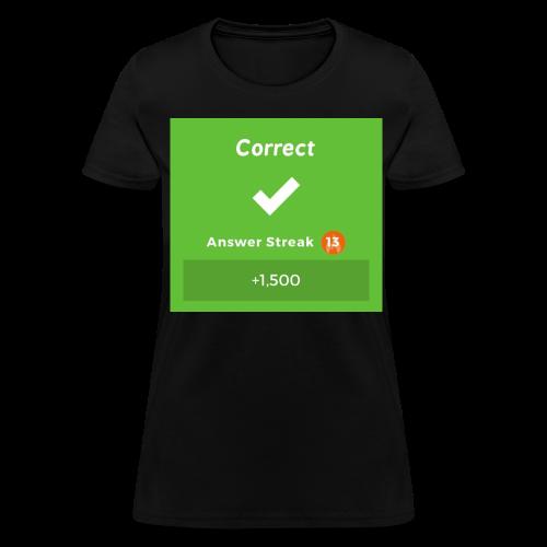 Kahoot Correct Answer - Women's T-Shirt
