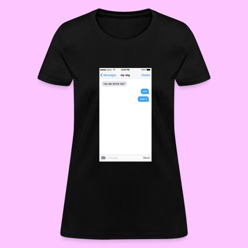 hey sis whats tea? - Women's T-Shirt