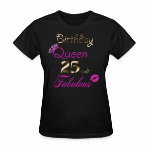 Birthday Queen 25 and Fabulous - Women's T-Shirt