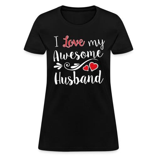 I Love My Awesome Husband T-Shirt - Women's T-Shirt