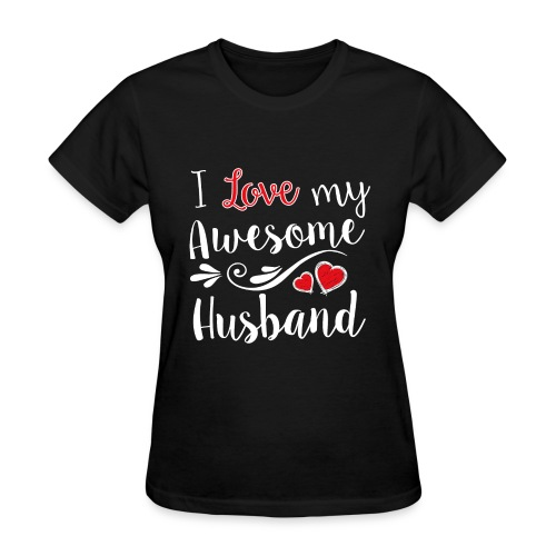 I Love My Awesome Husband T-Shirt - Women's T-Shirt