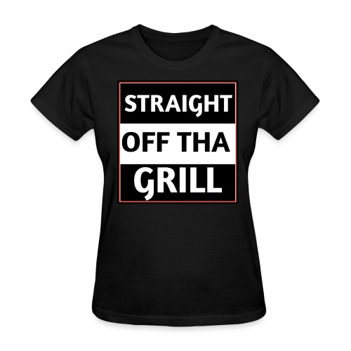 Straight off that grill - Women's T-Shirt