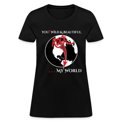 YOU! .... ROCK My WORLD! - Women's T-Shirt
