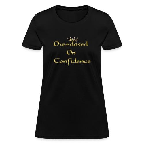 Overdosed On Confidence #IP - Women's T-Shirt
