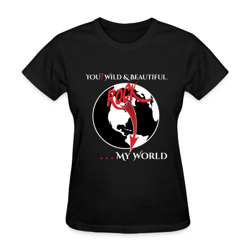 YOU! .... ROCK My WORLD! - Women's T-Shirt