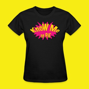 KnoW Me or PiE! - Women's T-Shirt