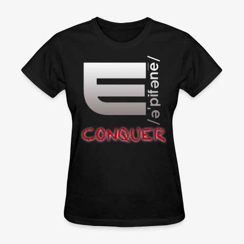 """EPIPHANY LIFESTYLE """"CONQUER"""" - Women's T-Shirt"""