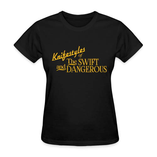 Knifestyles Of The Swift And Dangerous - Women's T-Shirt