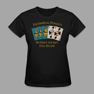 The Imperial Dynasty's Full House - Women's T-Shirt