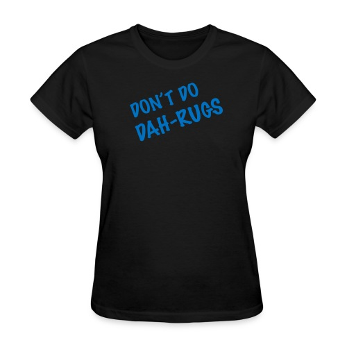 Don't Do Dah-Rugs - Women's T-Shirt