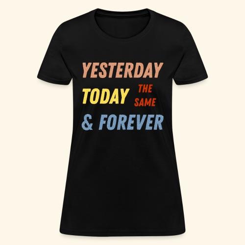 Yesterday today forever - Women's T-Shirt