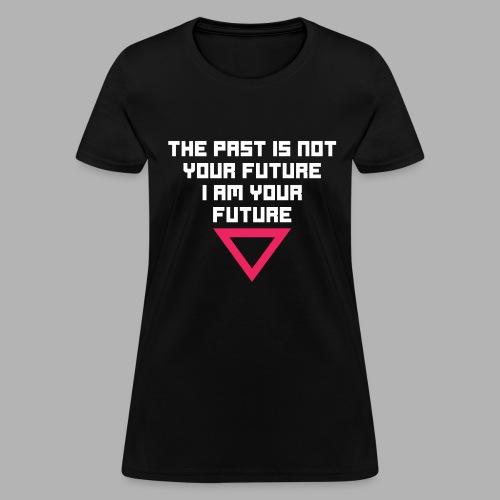 I AM YOUR FUTURE - Women's T-Shirt