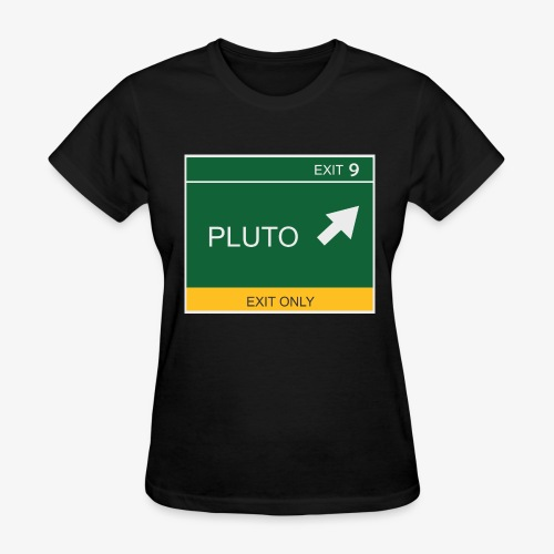 Exit to Pluto - Women's T-Shirt