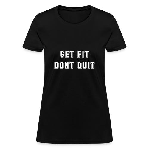 get fit dont quit - Women's T-Shirt
