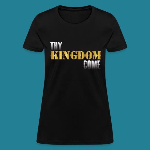 Thy Kingdom Come - Women's T-Shirt