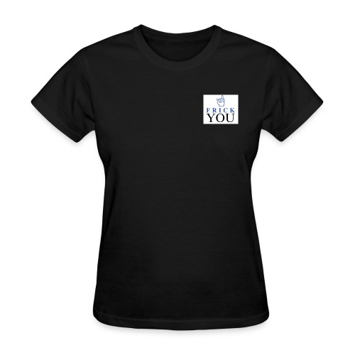 Frick You - Women's T-Shirt