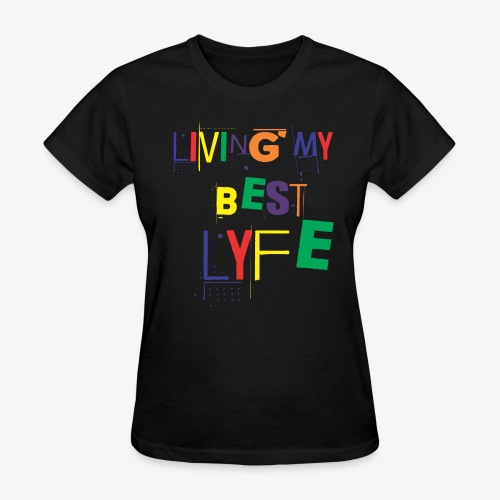 Best Lyfe Tee - Women's T-Shirt