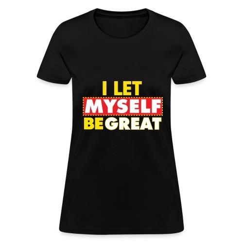 I Let Myself Be Great T-Shirt (Black) - Women's T-Shirt
