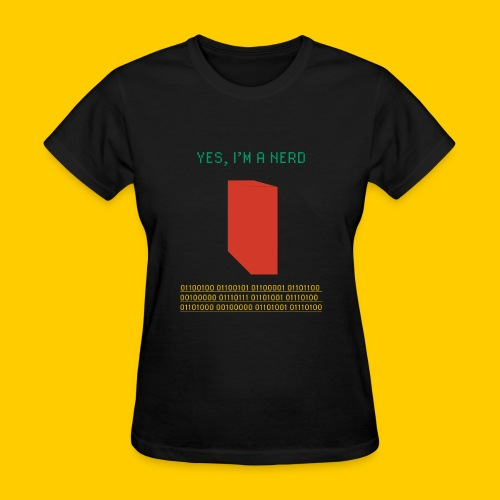Yes, I'm a nerd deal with it - Women's T-Shirt