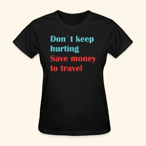 Dont Keep Hurting, Save Money Travel - Women's T-Shirt