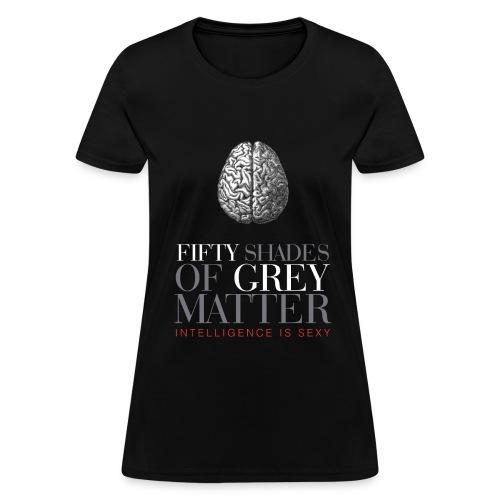 Fifty Shades of Grey Matter - Women's T-Shirt