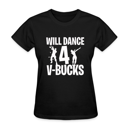 Will Dance for V-Bucks | Loot | Gamer | Emote - Women's T-Shirt
