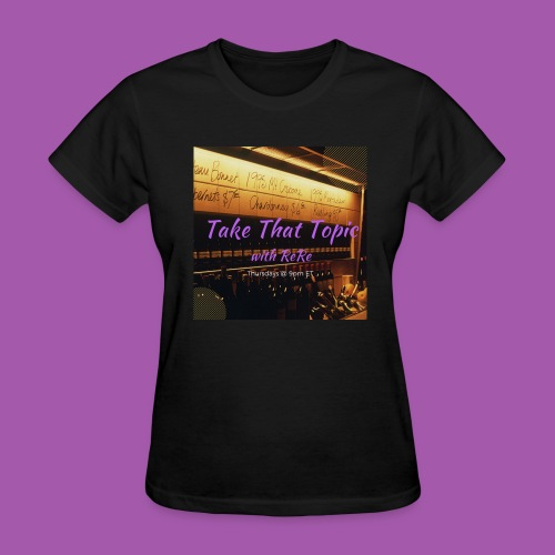Take That Topic - Women's T-Shirt