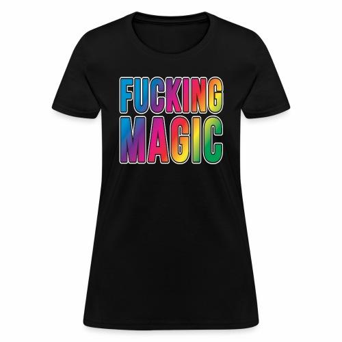 FUCKING MAGIC - Women's T-Shirt