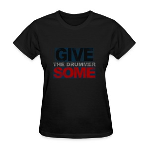 GIVE THE DRUMMER SOME - Women's T-Shirt