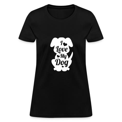 I Love My Dog Tshirt Funny Dog - Women's T-Shirt