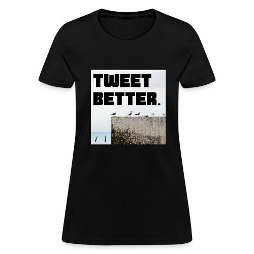 Tweet Better - Women's T-Shirt