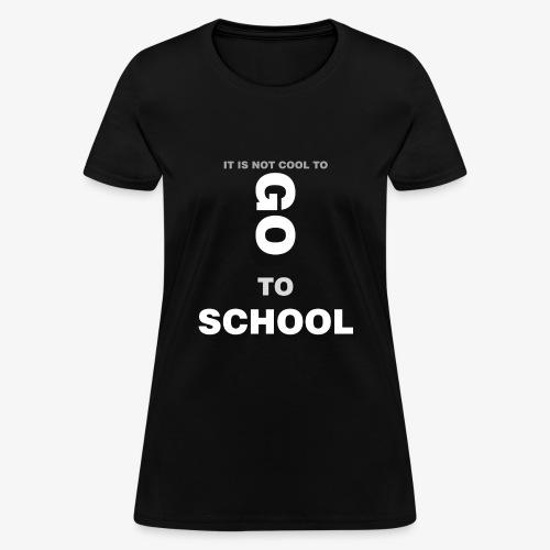 GO TO SCHOOL - Women's T-Shirt