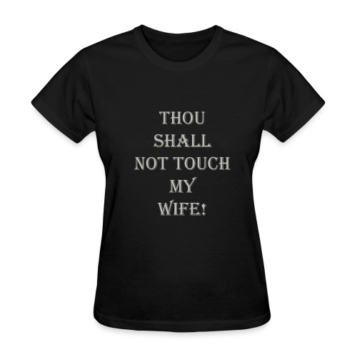 GRAY THOU SHALL NOT TOUCH MY WIFE - Women's T-Shirt