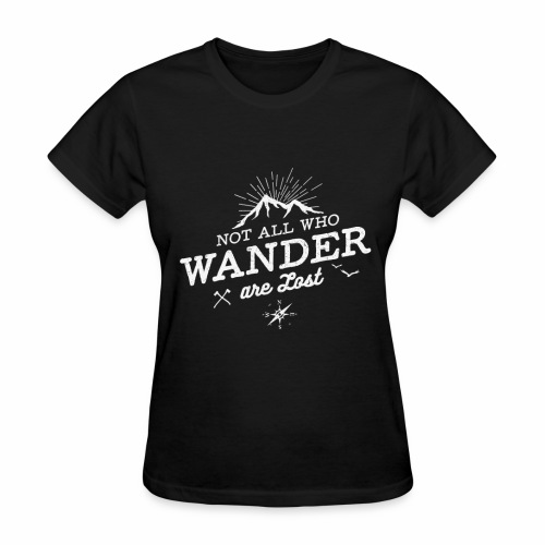 Not All Who Wander Are Lost Tee - Women's T-Shirt