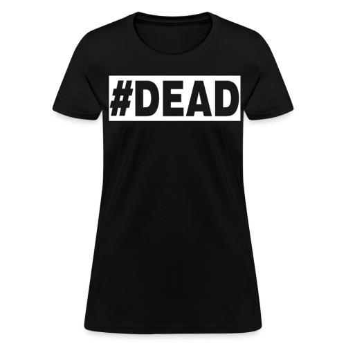 #DEAD - Women's T-Shirt