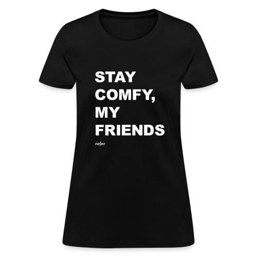 Stay Comfy, My Friends - Women's T-Shirt