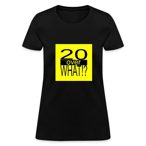 20 over WHAT!? logo (black/yellow) - Women's T-Shirt
