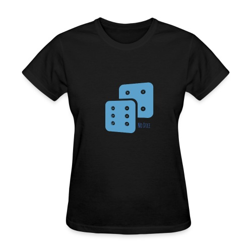 No Dice - Women's T-Shirt