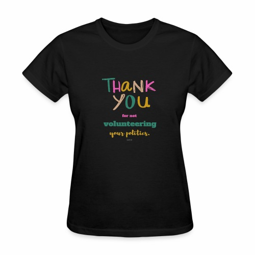 Thank you for not volunteering your politics - Women's T-Shirt