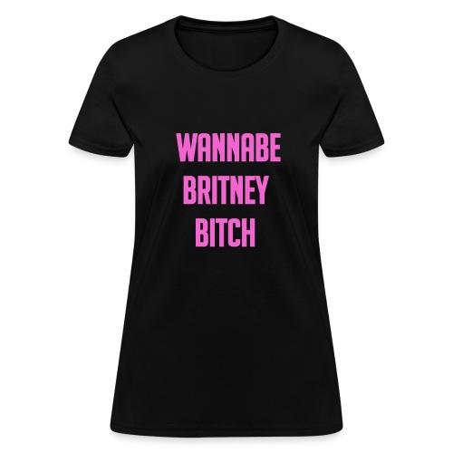 Wannabe Britney Bitch - Women's T-Shirt