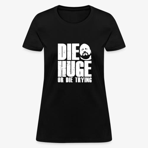 DIE HUGE tagline - Women's T-Shirt