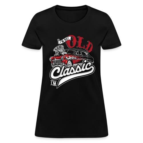 I'm Not Old I'm Classic - Women's T-Shirt
